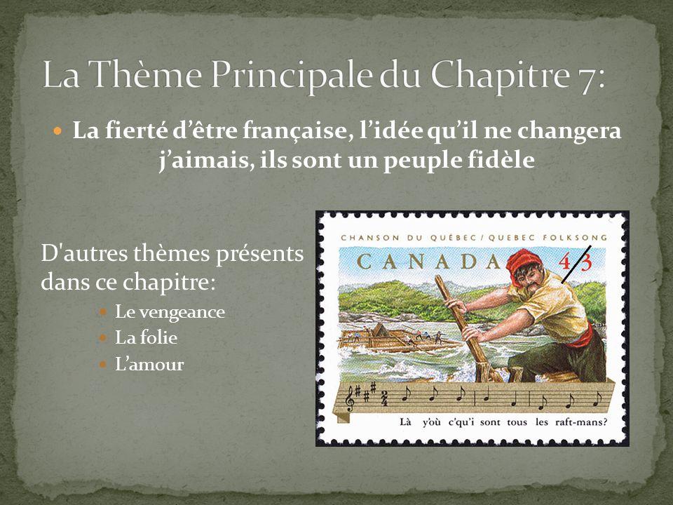 La fierté dêtre française, lidée quil ne changera jaimais, ils sont un peuple fidèle D'autres thèmes présents dans ce chapitre: Le vengeance La folie