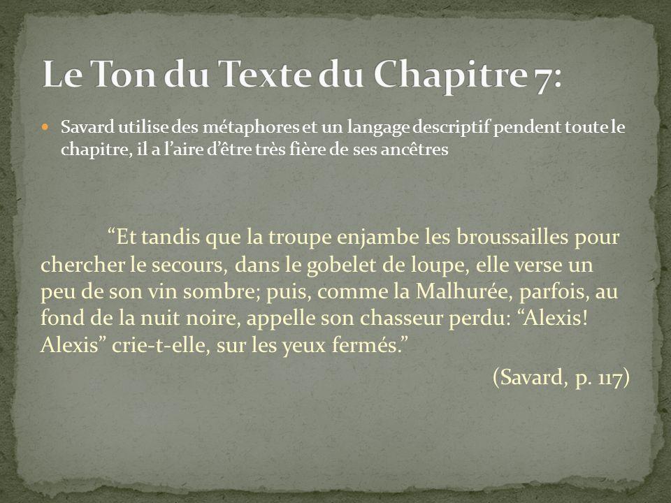 Savard utilise des métaphores et un langage descriptif pendent toute le chapitre, il a laire dêtre très fière de ses ancêtres Et tandis que la troupe