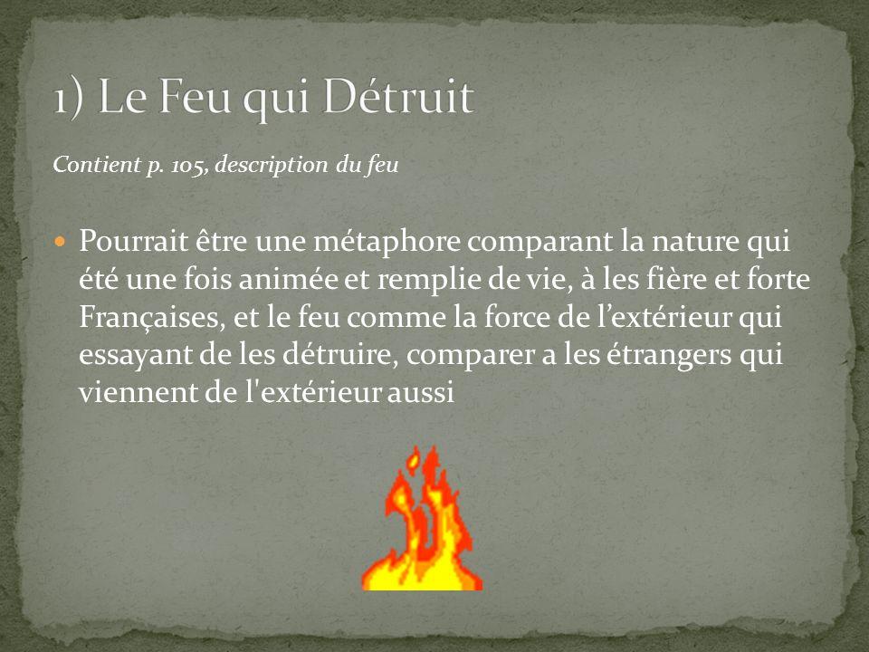 Contient p. 105, description du feu Pourrait être une métaphore comparant la nature qui été une fois animée et remplie de vie, à les fière et forte Fr