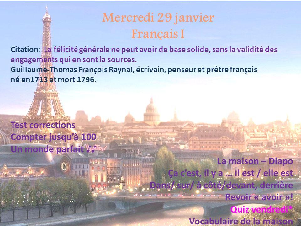 Mercredi 29 janvier Français I Citation: La félicité générale ne peut avoir de base solide, sans la validité des engagements qui en sont la sources. G