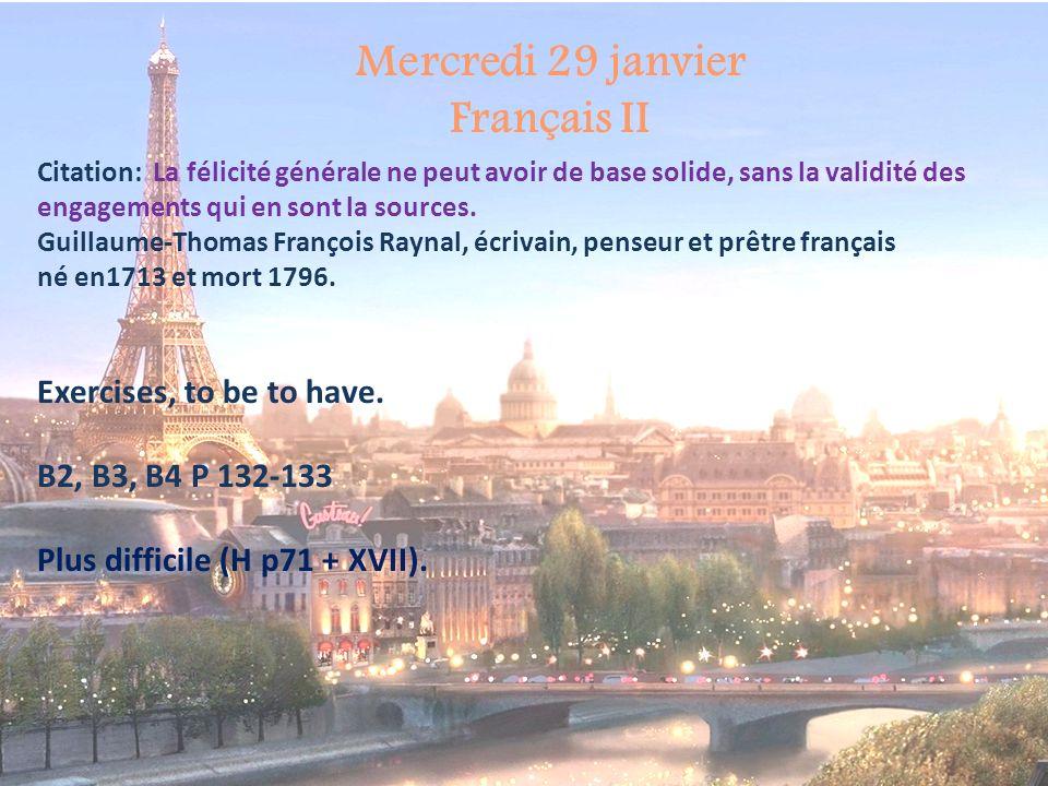 Mercredi 29 janvier Français III Citation: La félicité générale ne peut avoir de base solide, sans la validité des engagements qui en sont la sources.