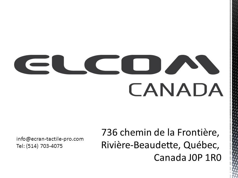 736 chemin de la Frontière, Rivière-Beaudette, Québec, Canada J0P 1R0 info@ecran-tactile-pro.com Tel: (514) 703-4075