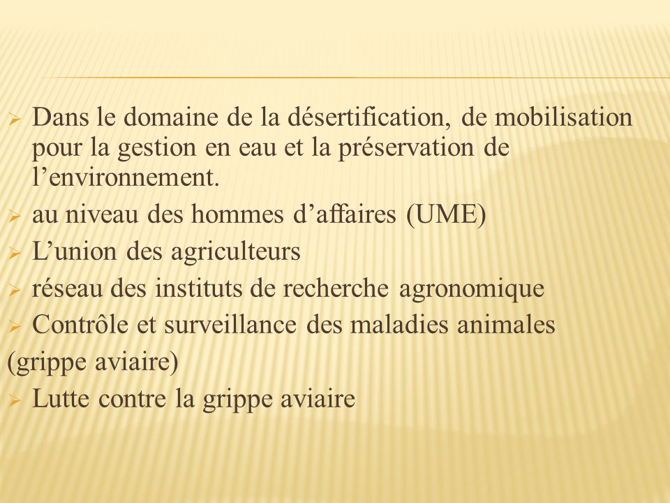 Dans le domaine de la désertification, de mobilisation pour la gestion en eau et la préservation de lenvironnement.