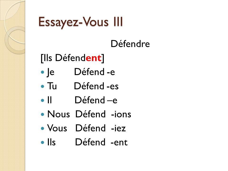 Essayez-Vous III Défendre [Ils Défendent] Je Défend -e Tu Défend -es Il Défend –e Nous Défend -ions Vous Défend -iez Ils Défend -ent