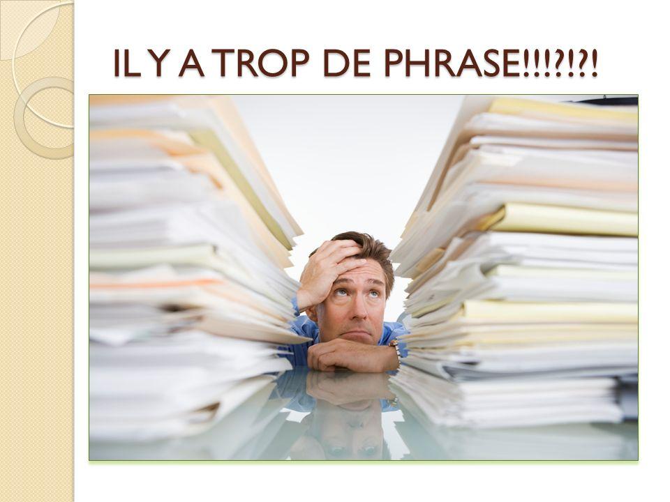 IL Y A TROP DE PHRASE!!!?!?!