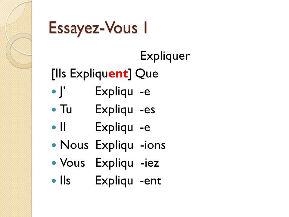 Essayez-Vous I Expliquer [Ils Expliquent] Que J Expliqu -e Tu Expliqu -es Il Expliqu -e Nous Expliqu -ions Vous Expliqu -iez Ils Expliqu -ent