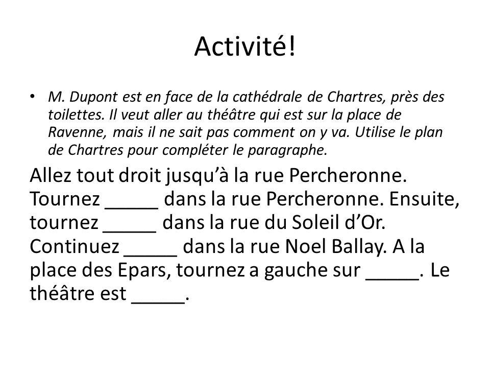 Activité! M. Dupont est en face de la cathédrale de Chartres, près des toilettes. Il veut aller au théâtre qui est sur la place de Ravenne, mais il ne