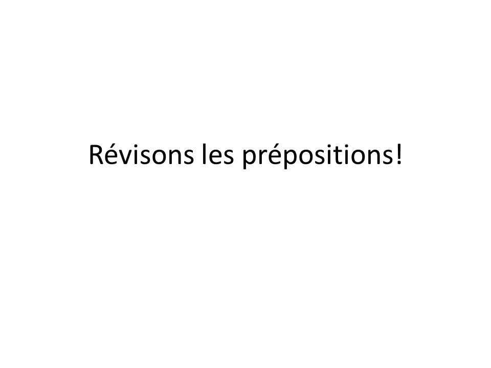 Révisons les prépositions!