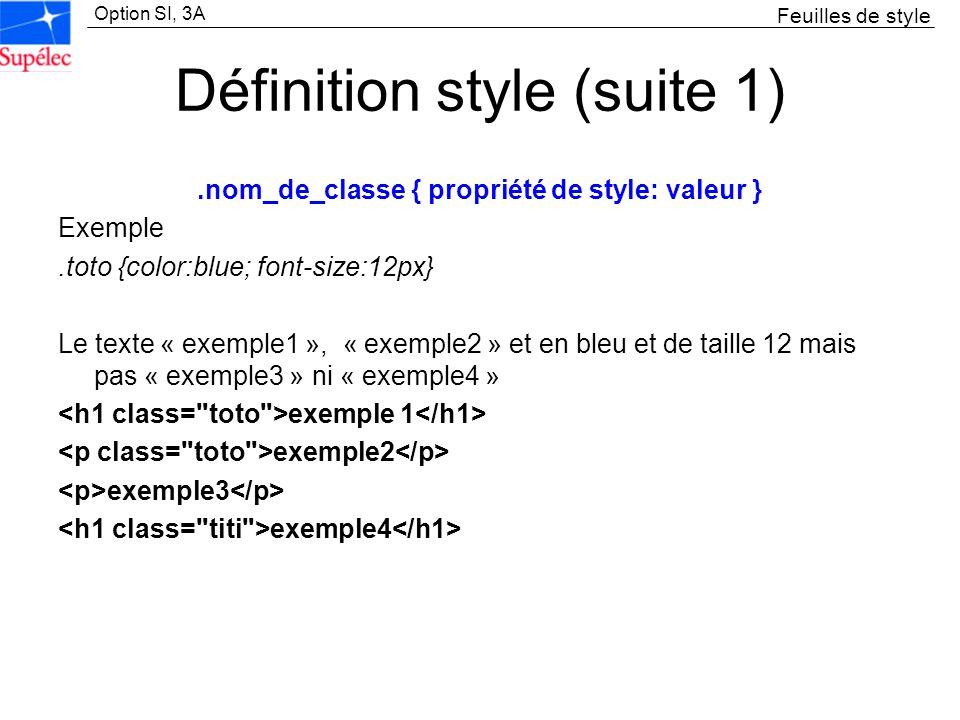 Option SI, 3A Définition style (suite 1).nom_de_classe { propriété de style: valeur } Exemple.toto {color:blue; font-size:12px} Le texte « exemple1 »,