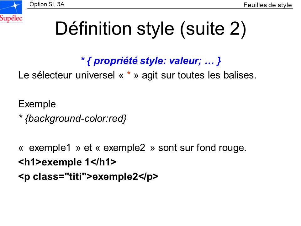 Option SI, 3A Définition style (suite 2) * { propriété style: valeur; … } Le sélecteur universel « * » agit sur toutes les balises. Exemple * {backgro