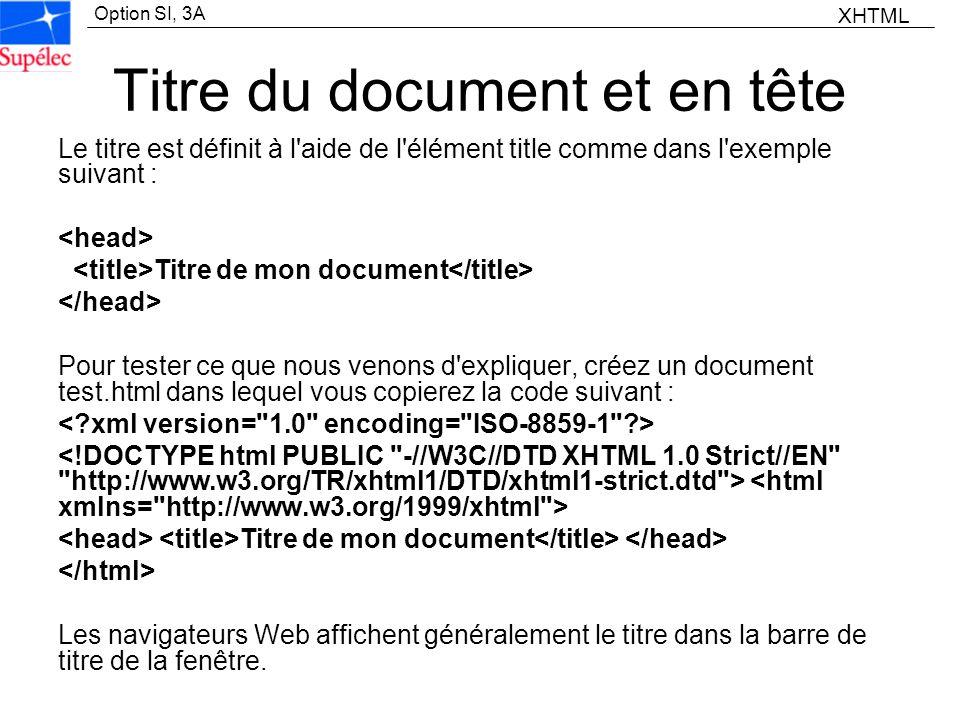 Option SI, 3A Titre du document et en tête Le titre est définit à l'aide de l'élément title comme dans l'exemple suivant : Titre de mon document Pour