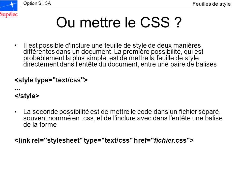 Option SI, 3A Ou mettre le CSS ? Il est possible d'inclure une feuille de style de deux manières différentes dans un document. La première possibilité