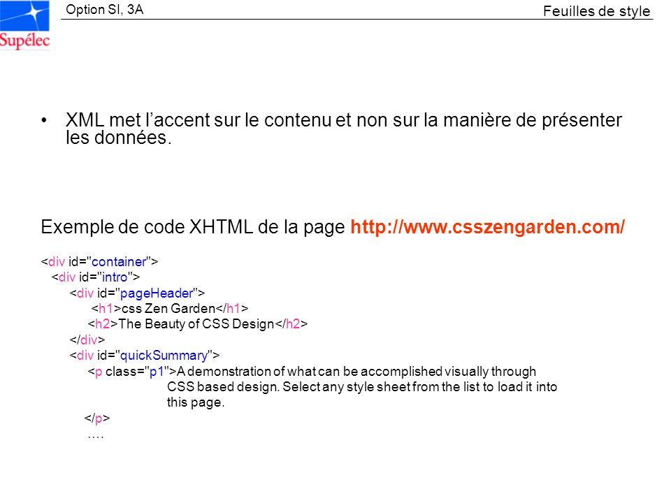 Option SI, 3A XML met laccent sur le contenu et non sur la manière de présenter les données. Exemple de code XHTML de la page http://www.csszengarden.