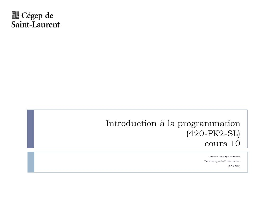 Introduction à la programmation (420-PK2-SL) cours 10 Gestion des applications Technologie de linformation (LEA.BW)
