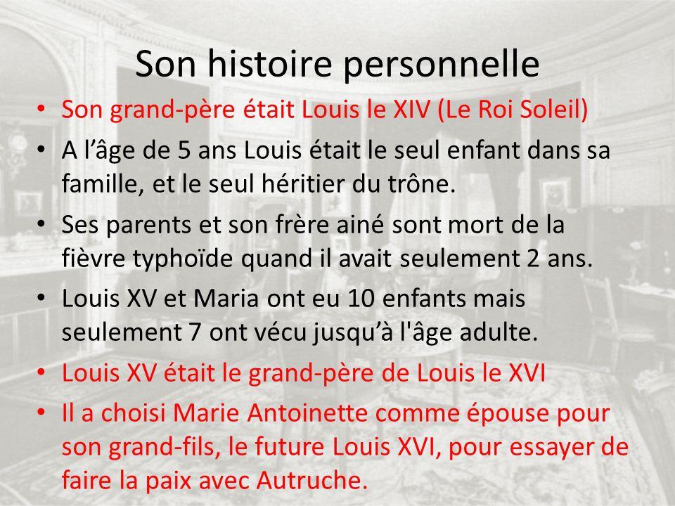 Son histoire personnelle Son grand-père était Louis le XIV (Le Roi Soleil) A lâge de 5 ans Louis était le seul enfant dans sa famille, et le seul héri
