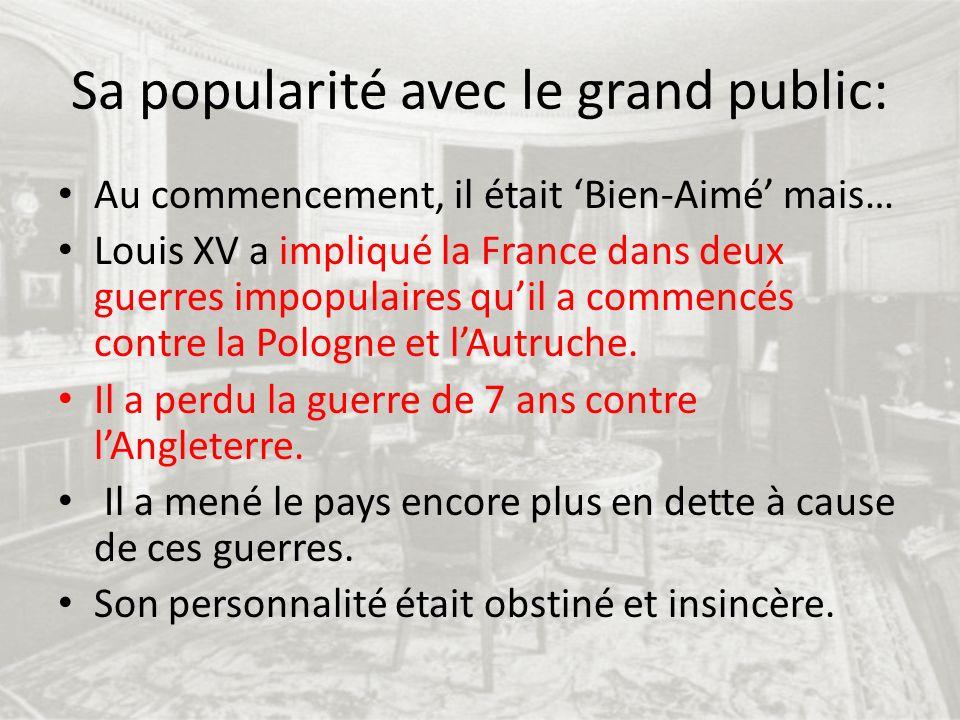 Sa popularité avec le grand public: Au commencement, il était Bien-Aimé mais… Louis XV a impliqué la France dans deux guerres impopulaires quil a comm
