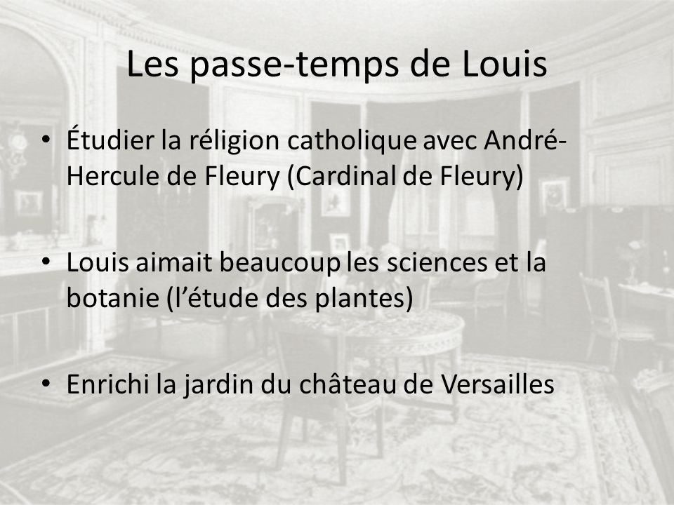 Biographie http://www.encyclopedia.com/topic/Louis_XV.aspx http://www.encyclopedia.com/topic/Louis_XV.aspx http://en.chateauversailles.fr/history/court- people/louis-xv-time/louis-xv http://en.chateauversailles.fr/history/court- people/louis-xv-time/louis-xv http://en.wikipedia.org/wiki/Louis_XV_of_Fra nce http://en.wikipedia.org/wiki/Louis_XV_of_Fra nce