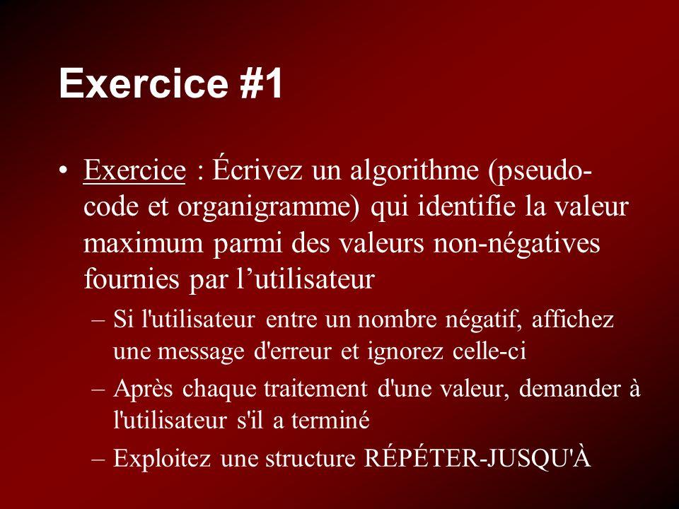 Exercice #1 Exercice : Écrivez un algorithme (pseudo- code et organigramme) qui identifie la valeur maximum parmi des valeurs non-négatives fournies p
