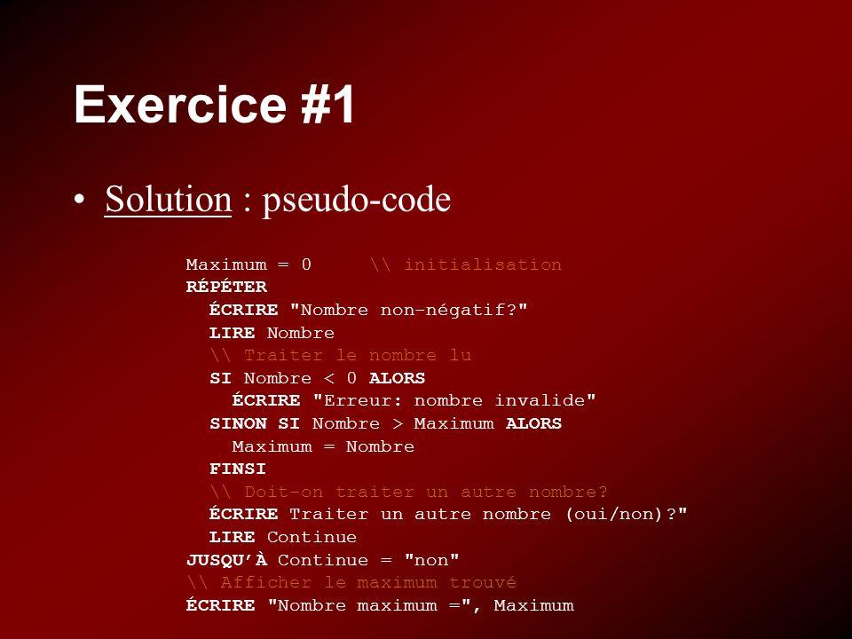 Exercice #1 Solution : pseudo-code Maximum = 0 \\ initialisation RÉPÉTER ÉCRIRE
