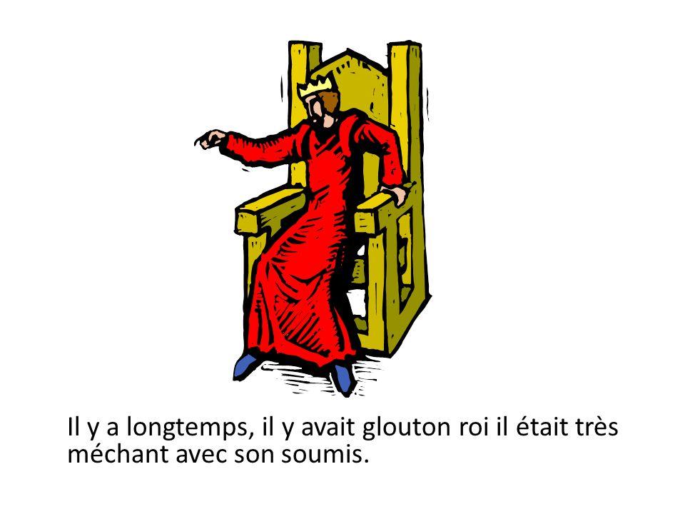 Il y a longtemps, il y avait glouton roi il était très méchant avec son soumis.