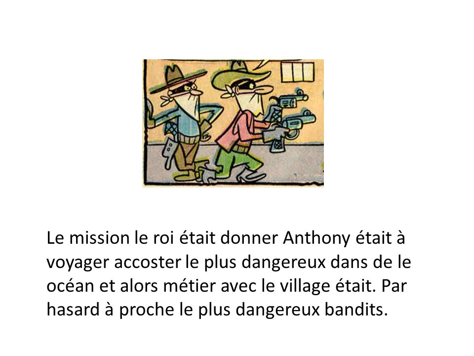 Le mission le roi était donner Anthony était à voyager accoster le plus dangereux dans de le océan et alors métier avec le village était.
