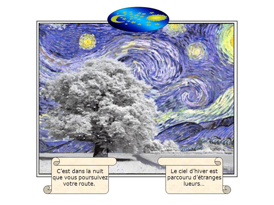 Le ciel dhiver est parcouru détranges lueurs… Cest dans la nuit que vous poursuivez votre route.