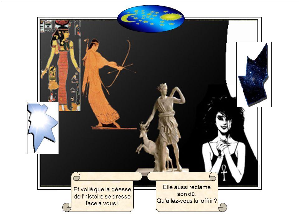 Elle aussi réclame son dû. Quallez-vous lui offrir ? Et voilà que la déesse de lhistoire se dresse face à vous !