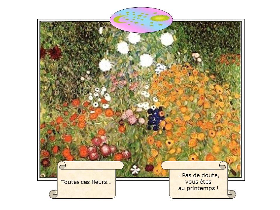 …Pas de doute, vous êtes au printemps ! Toutes ces fleurs…