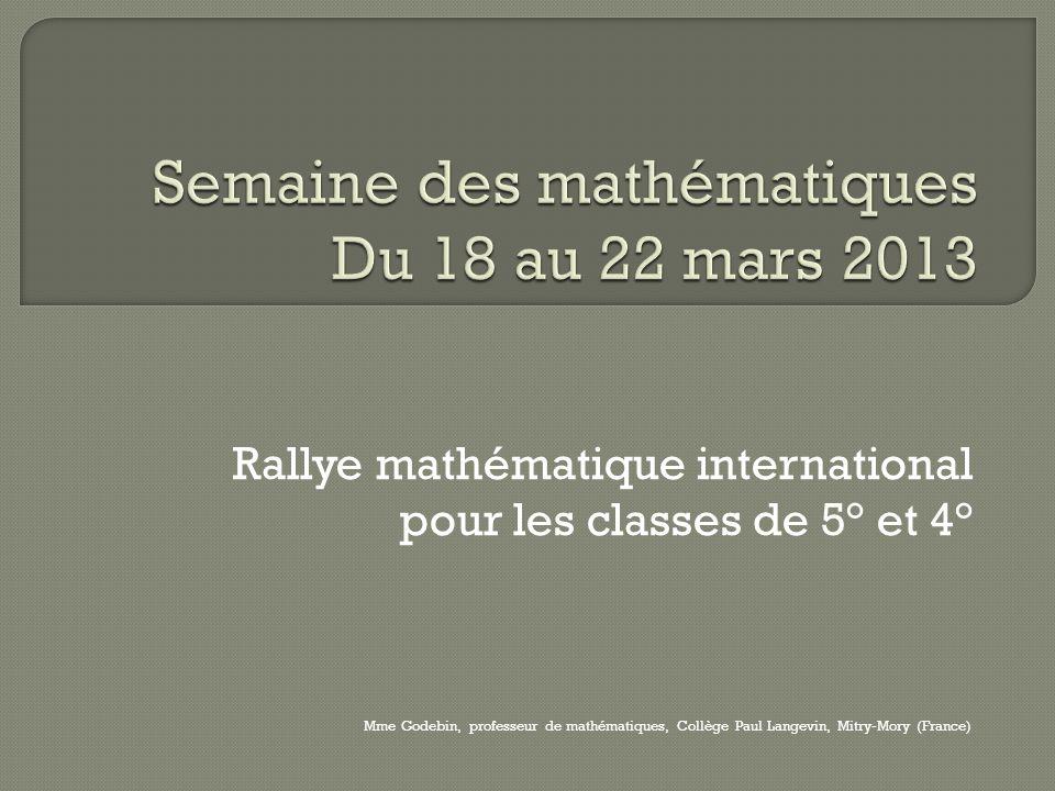 Rallye mathématique international pour les classes de 5° et 4° Mme Godebin, professeur de mathématiques, Collège Paul Langevin, Mitry-Mory (France)