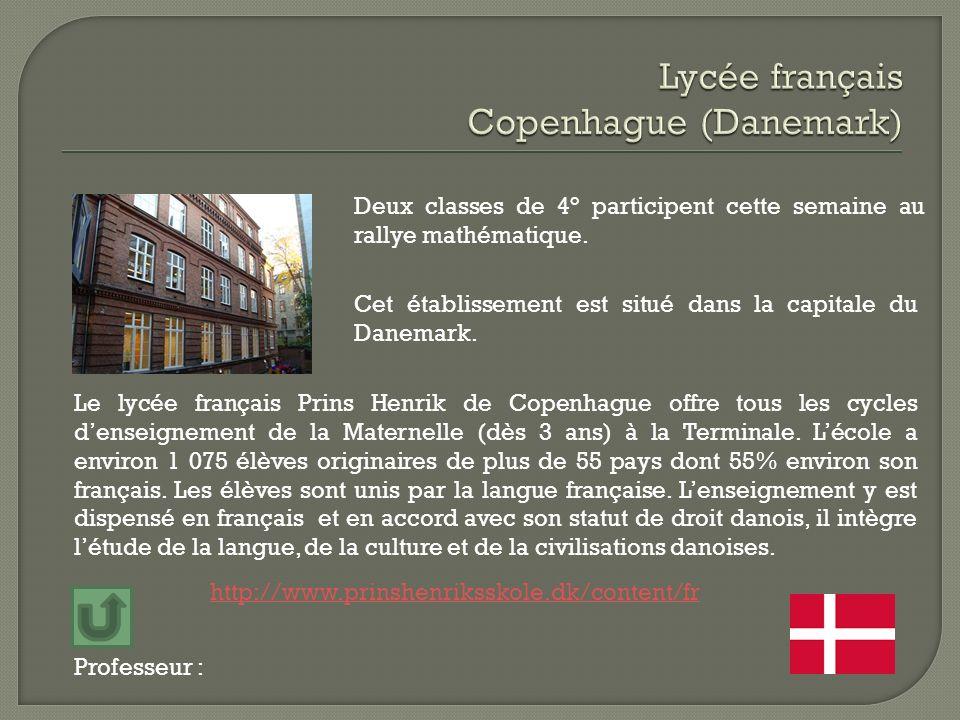 Professeur : Deux classes de 4° participent cette semaine au rallye mathématique. Cet établissement est situé dans la capitale du Danemark. Le lycée f