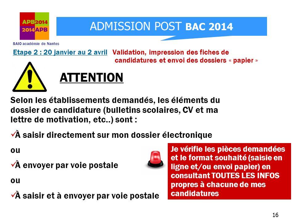 SAIO académie de Nantes ADMISSION POST BAC 2014 16 Etape 2 : 20 janvier au 2 avril Validation, impression des fiches de candidatures et envoi des doss