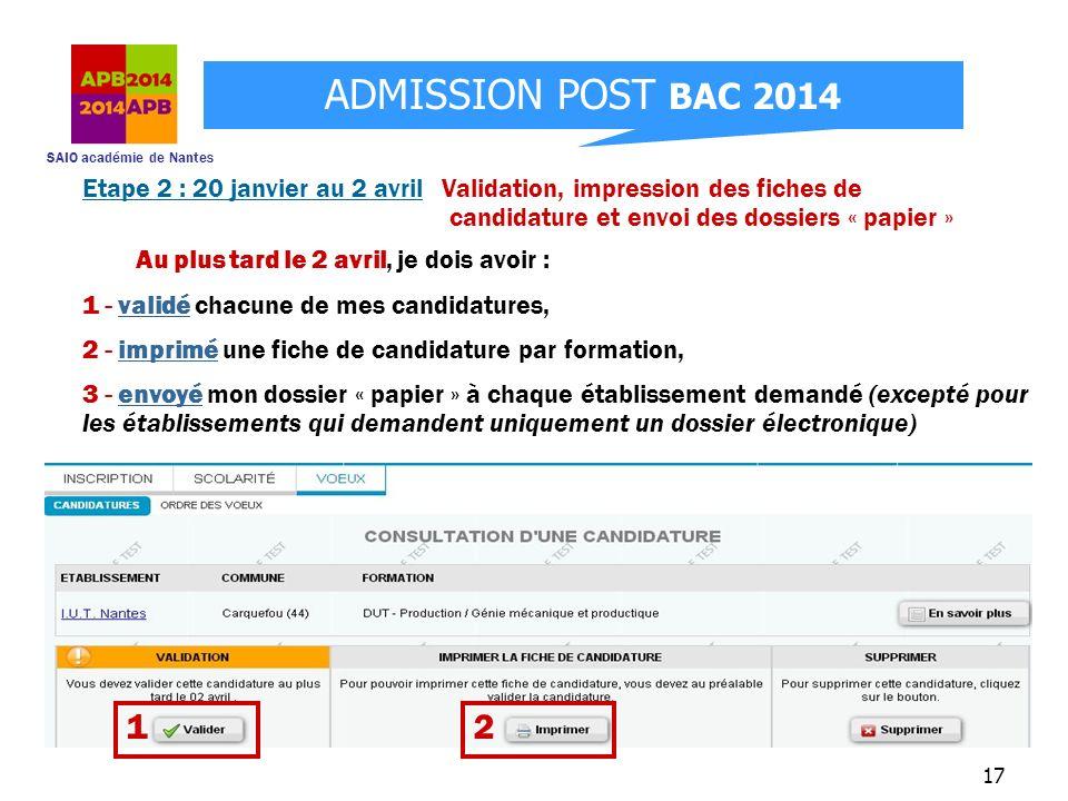 SAIO académie de Nantes ADMISSION POST BAC 2014 17 Au plus tard le 2 avril, je dois avoir : 1 - validé chacune de mes candidatures, 2 - imprimé une fi