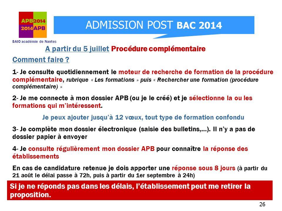 SAIO académie de Nantes ADMISSION POST BAC 2014 26 A partir du 5 juillet Procédure complémentaire Comment faire ? 1- Je consulte quotidiennement le mo