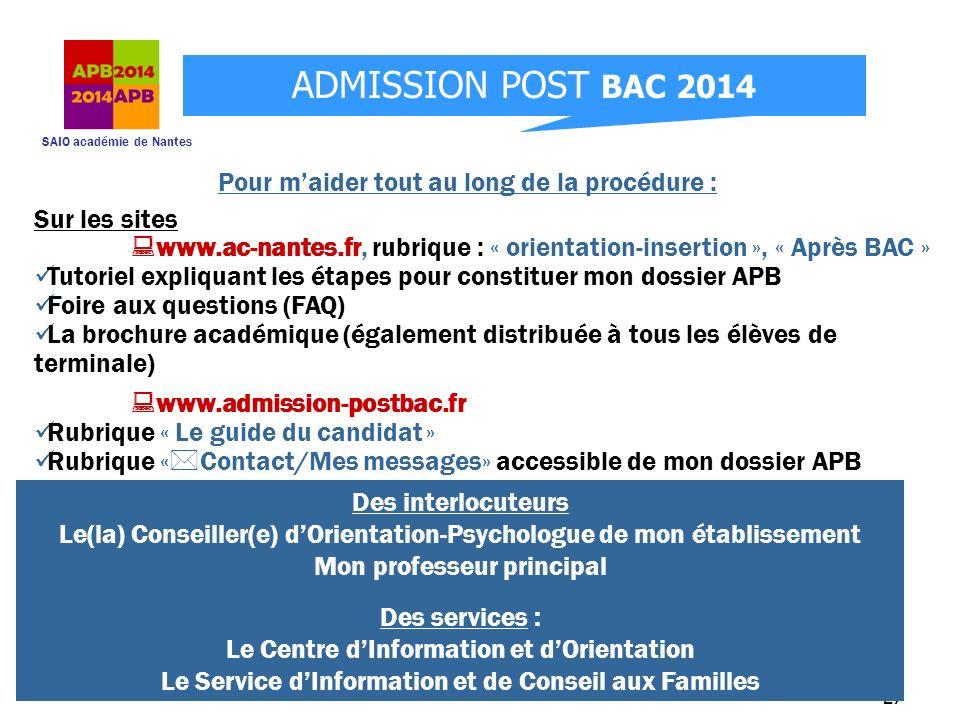 SAIO académie de Nantes ADMISSION POST BAC 2014 27 Sur les sites www.ac-nantes.fr, rubrique : « orientation-insertion », « Après BAC » Tutoriel expliq