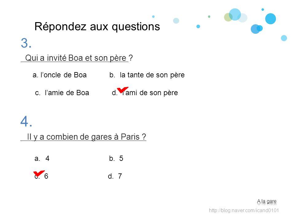 Répondez aux questions 4.4. Il y a combien de gares à Paris ? http://blog.naver.com/icand0101 a. loncle de Boa b. la tante de son père c. lamie de Boa