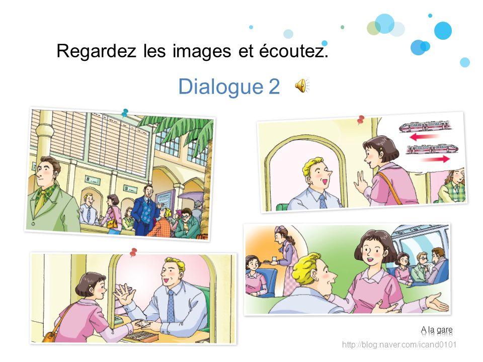 Regardez les images et écoutez. Dialogue 2 http://blog.naver.com/icand0101