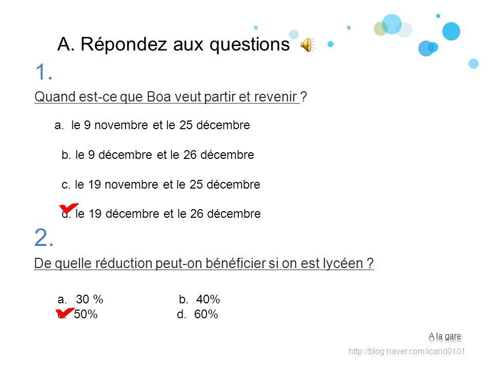 A. Répondez aux questions 2. De quelle réduction peut-on bénéficier si on est lycéen ? http://blog.naver.com/icand0101 a. le 9 novembre et le 25 décem