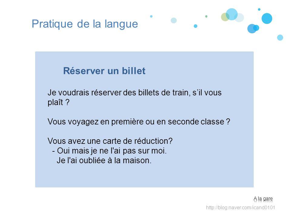 http://blog.naver.com/icand0101 Pratique de la langue Je voudrais réserver des billets de train, sil vous plaît .