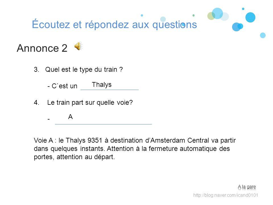 Écoutez et répondez aux questions Annonce 2 http://blog.naver.com/icand0101 3. Quel est le type du train ? - C`est un 4. Le train part sur quelle voie