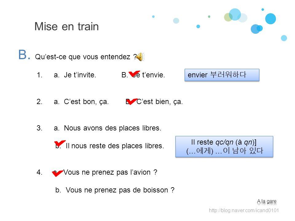 Mise en train B. Quest-ce que vous entendez ? http://blog.naver.com/icand0101 1. a. Je tinvite. B. Je tenvie. 2. a. Cest bon, ça. B. Cest bien, ça. 3.