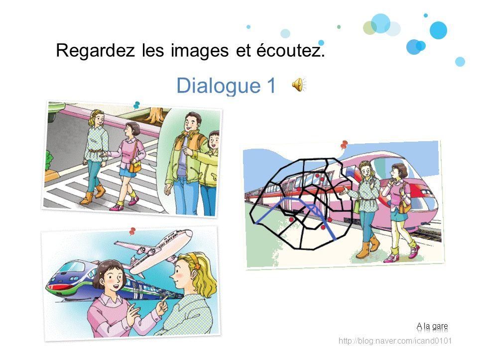 Regardez les images et écoutez. Dialogue 1 http://blog.naver.com/icand0101