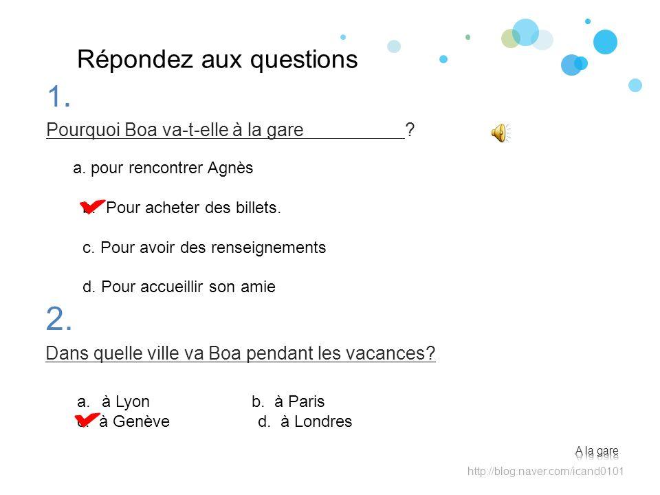 Répondez aux questions 2. Dans quelle ville va Boa pendant les vacances? http://blog.naver.com/icand0101 a. pour rencontrer Agnès b. Pour acheter des