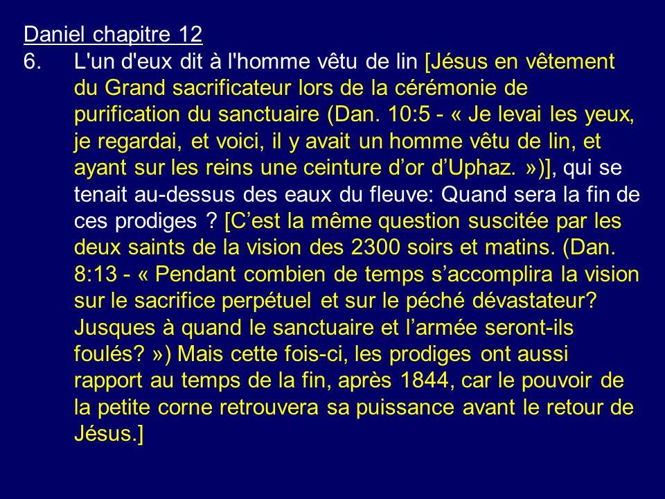 Daniel chapitre 12 6.L'un d'eux dit à l'homme vêtu de lin [Jésus en vêtement du Grand sacrificateur lors de la cérémonie de purification du sanctuaire