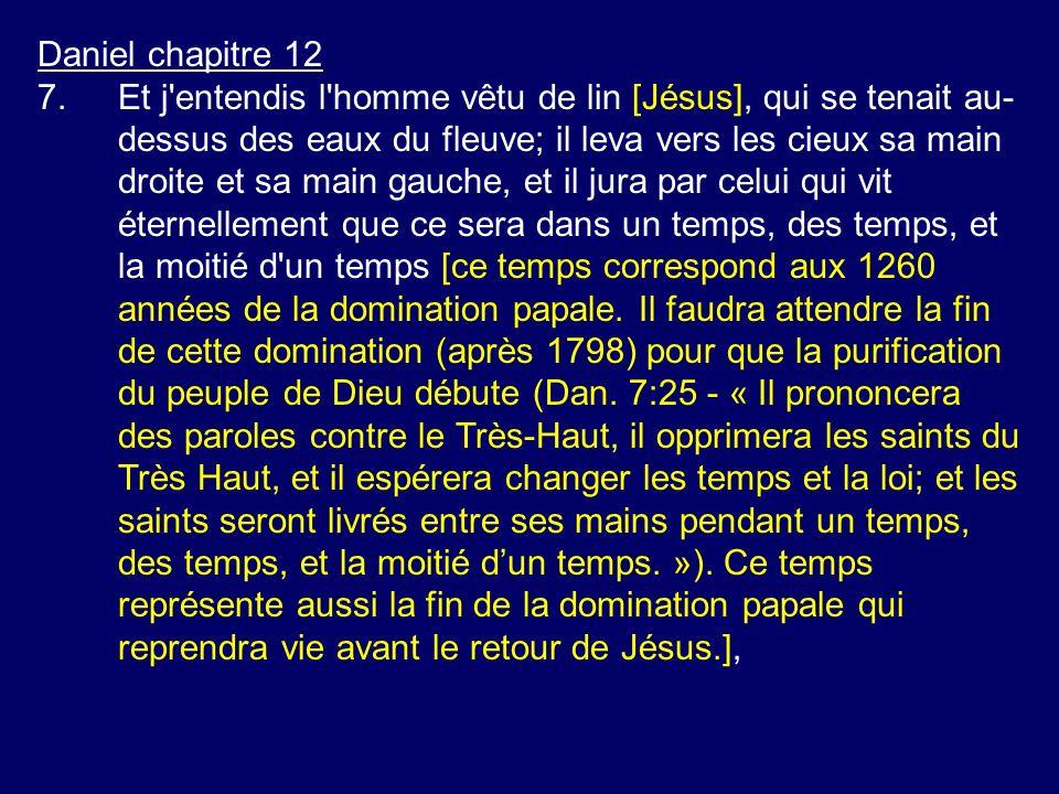 Daniel chapitre 12 7.Et j'entendis l'homme vêtu de lin [Jésus], qui se tenait au- dessus des eaux du fleuve; il leva vers les cieux sa main droite et
