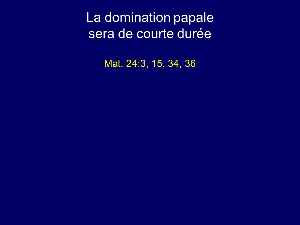 La domination papale sera de courte durée Mat. 24:3, 15, 34, 36