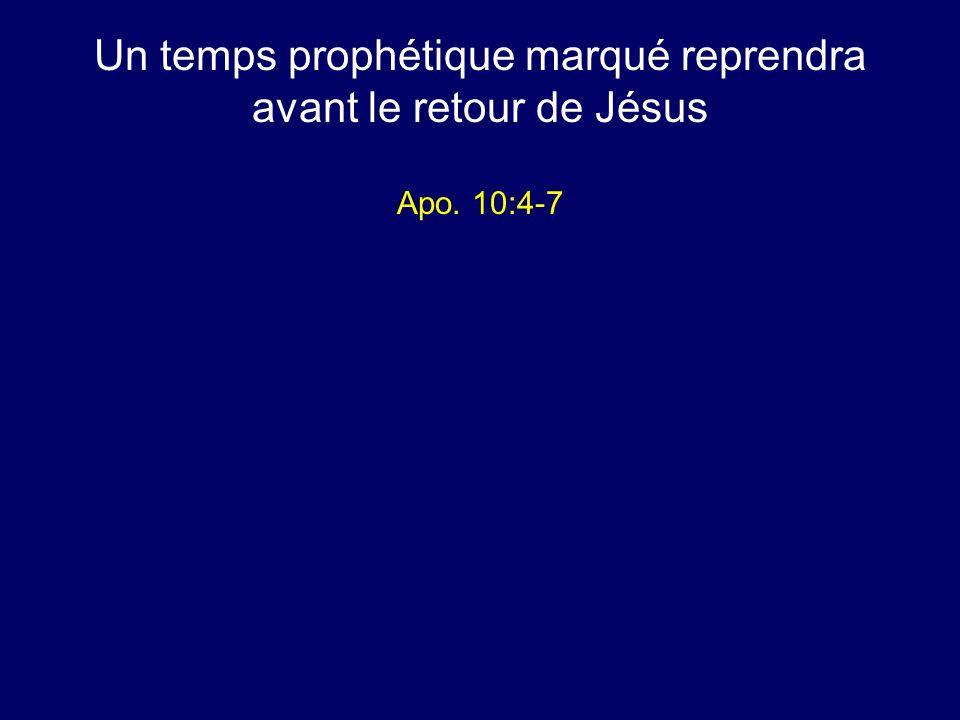 Un temps prophétique marqué reprendra avant le retour de Jésus Apo. 10:4-7