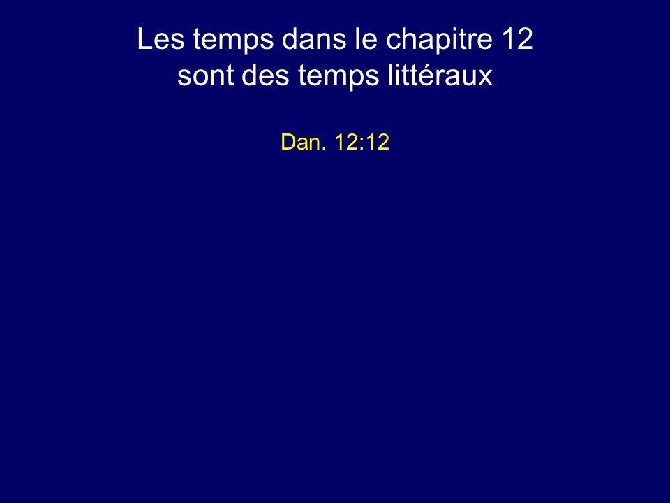 Les temps dans le chapitre 12 sont des temps littéraux Dan. 12:12