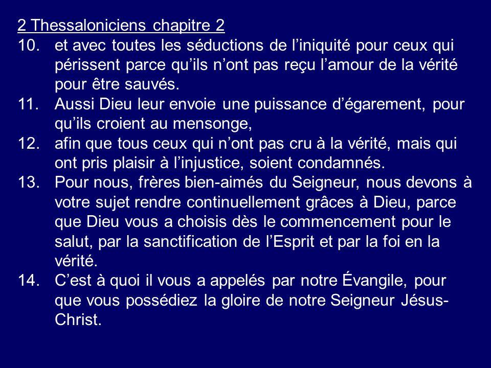 2 Thessaloniciens chapitre 2 10.et avec toutes les séductions de liniquité pour ceux qui périssent parce quils nont pas reçu lamour de la vérité pour