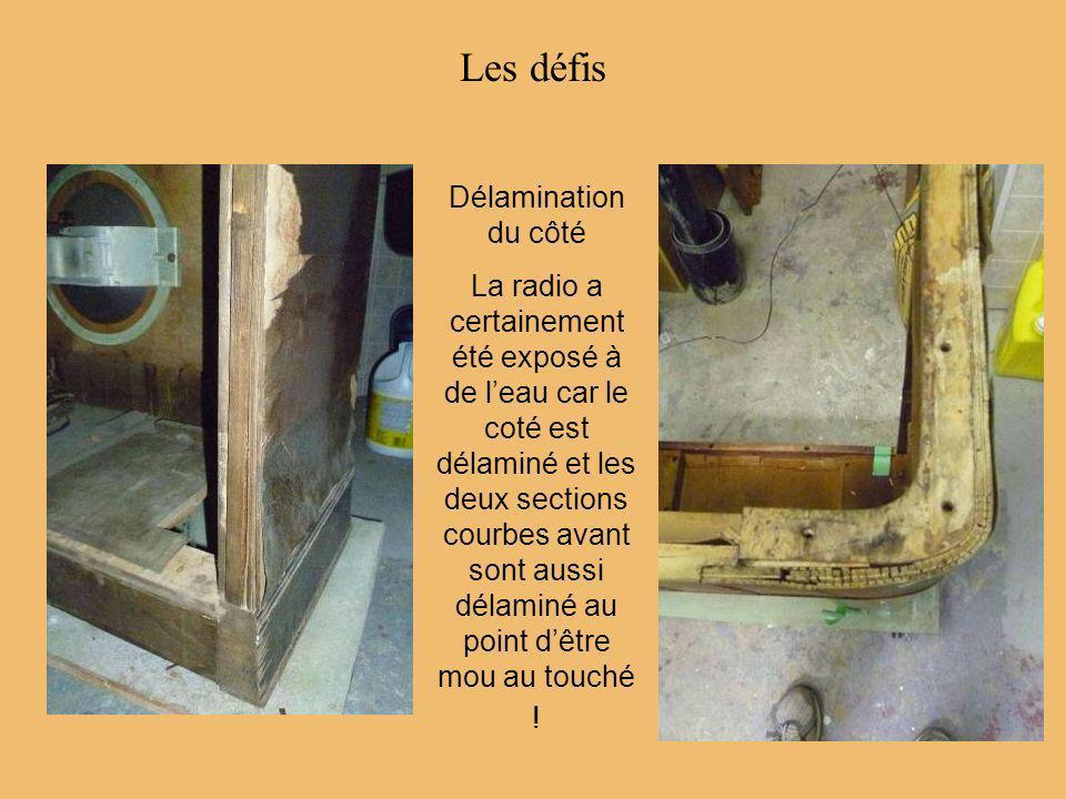 Les défis Délamination du côté La radio a certainement été exposé à de leau car le coté est délaminé et les deux sections courbes avant sont aussi dél