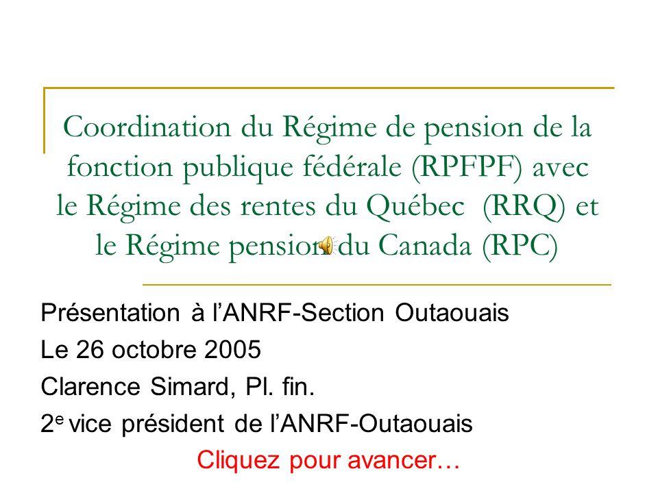 Coordination du Régime de pension de la fonction publique fédérale (RPFPF) avec le Régime des rentes du Québec (RRQ) et le Régime pension du Canada (R